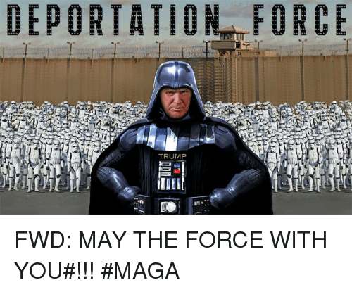 deportation-force-trump-fwd-may-the-force-with-you-maga-18197364